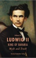 Ludwig II King of Bavaria Myth and Truth. Wolfang Till.