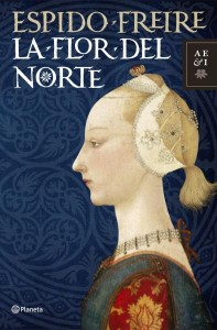La flor del Norte. Espido Freire. Planeta. 2011