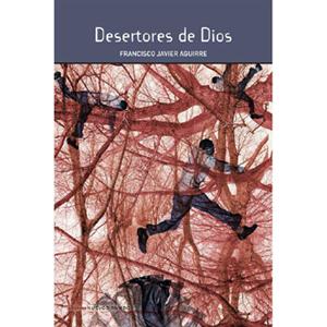 Desertores de Dios, de Francisco Javier Aguirre