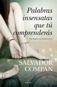 Palabras insensatas que tu comprenderás, de Salvador Compán