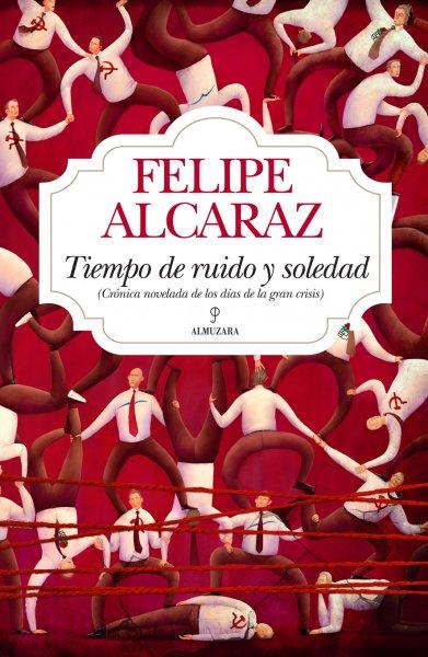 Tiempo de ruido y soledad, de Felipe Alcaraz