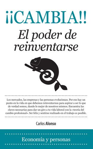 ¡Cambia! El poder de reinventarse de  Carlos Alonso