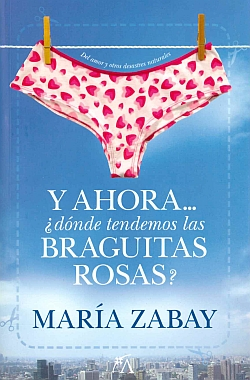 Y ahora... ¿dónde tendemos las braguitas rosas?, de María Zabay