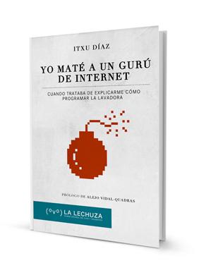 Yo maté a un gurú de Internet, de Itxu Díaz