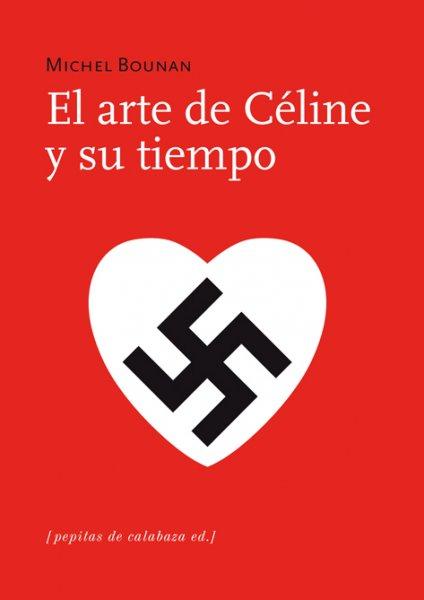 El arte de Céline y su tiempo, de Michel Bounan