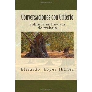 Conversaciones con Criterio Sobre la entrevista de trabajo. Elisardo López Ibáñez.