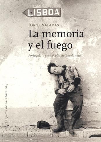La memoria y el fuego. Portugal, la cara oculta de Eurolandia