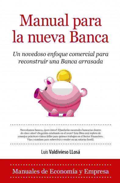 Manual para la nueva banca, de Luis Valdivieso LLosa