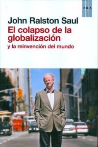 El colapso de la globalización (Actualidad (rba))  JOHN RALSTON SAUL