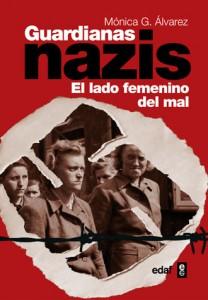 Guardianas nazis. El lado femenino del mal, de Mónica G. Álvarez