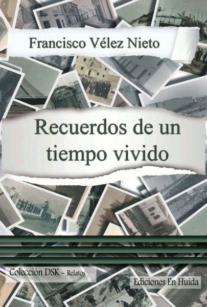 Recuerdos de un tiempo vivido, de Francisco Vélez Nieto