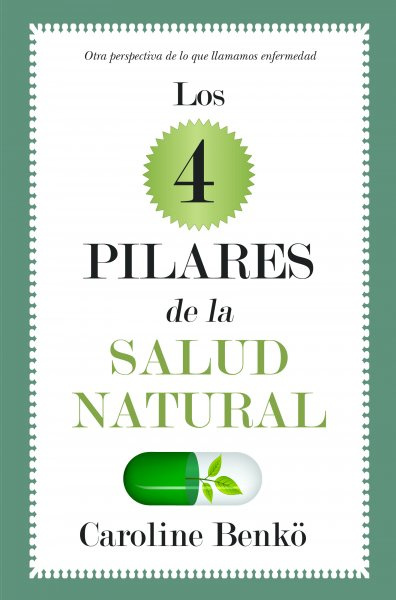 Los cuatro pilares de la salud natural, de Caroline Benkö