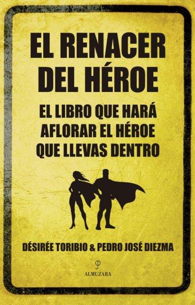 El renacer del héroe, de Desirée Toribio y Pedro José Diezma