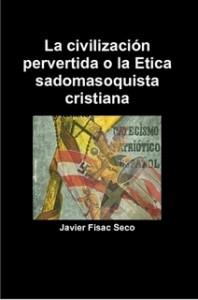 La civilización pervertida o la Etica sadomasoquista cristiana