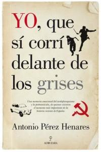 Yo, que sí corrí delante de los grises, de Antonio Pérez Henares