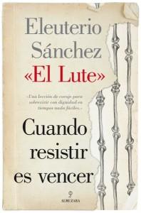 Cuando resistir es vencer, de Eleuterio Sánchez El Lute
