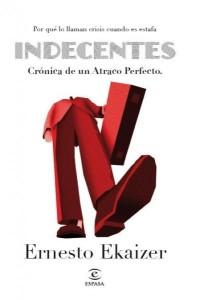 Indecentes. Crónica de un atraco perfecto, de Ernesto Ekáiser