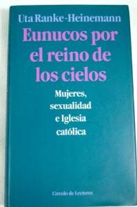 Eunucos por el reino de los cielos. Iglesia católica y sexualidad, de Uta Ranke-Heinemann