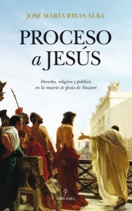 Proceso a Jesus: 1 (Historia)  Jose Maria Ribas Alba