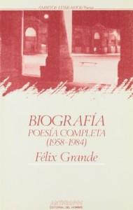 Biografía. Poesía Completa. 1958-1984 Félix Grande