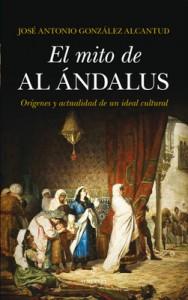El mito de al Ándalus, de José Antonio González Alcantud