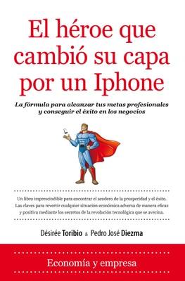 El héroe que cambió su capa por un Iphone, de Désirée Toribio y Pedro José Diezma