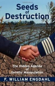Seeds of Destruction: The Hidden Agenda of Genetic Manipulation by F. William Engdahl
