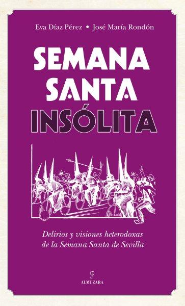 Semana Santa insólita, de Eva Díaz Pérez y José María Rondón