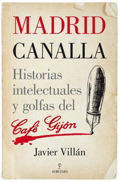 Madrid canalla. Historias intelectuales y golfas del Café Gijón