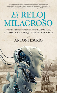 El reloj milagroso y otras historias científicas, de Antoni Escrig