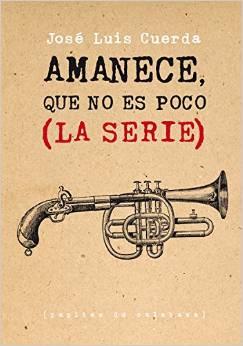 Amanece, que no es poco (La serie), de José Luis Cuerda