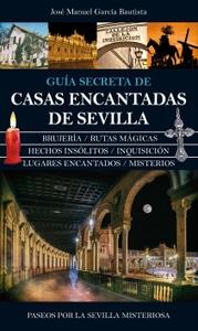 Guía secreta de casas encantadas de Sevilla, de Jose Manuel García Bautista
