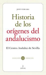 Historia de los orígenes del andalucismo, de Jesús Vergara