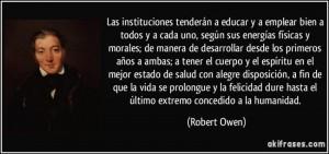 frase-las-instituciones-tenderan-a-educar-y-a-emplear-bien-a-todos-y-a-cada-uno-segun-sus-energias-robert-owen-198340