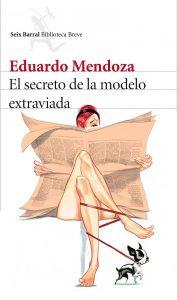Eduardo Mendoza El secreto de la modelo extraviada